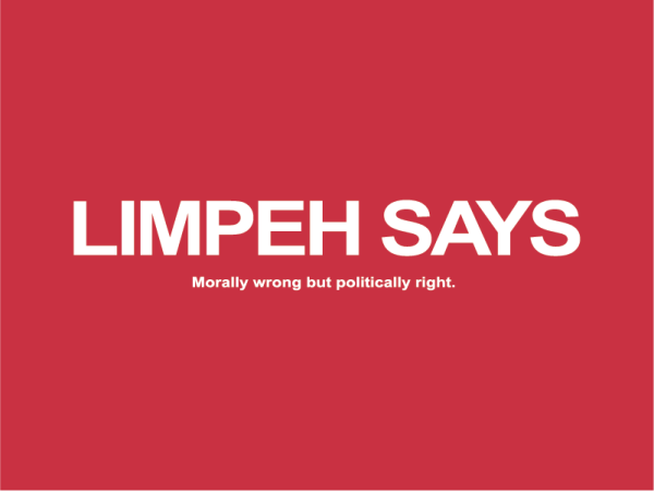 limpeh says, morally wrong but politically right